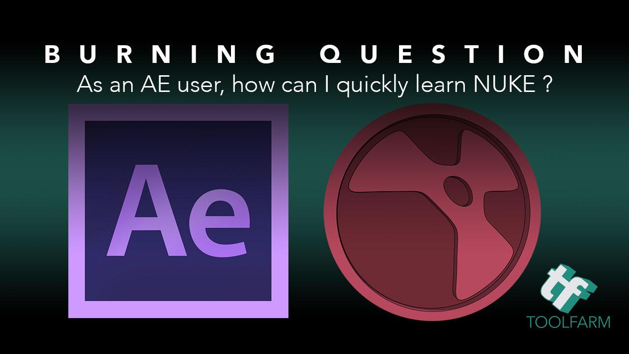 Burning Question: How can I learn NUKE quickly as an AE user? - Toolfarm