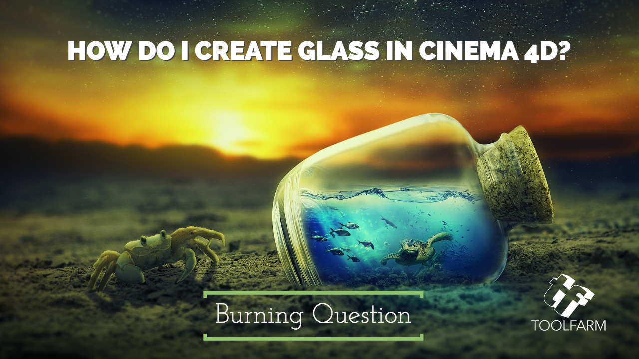 Burning Question: How do I Create Glass in Cinema 4D?