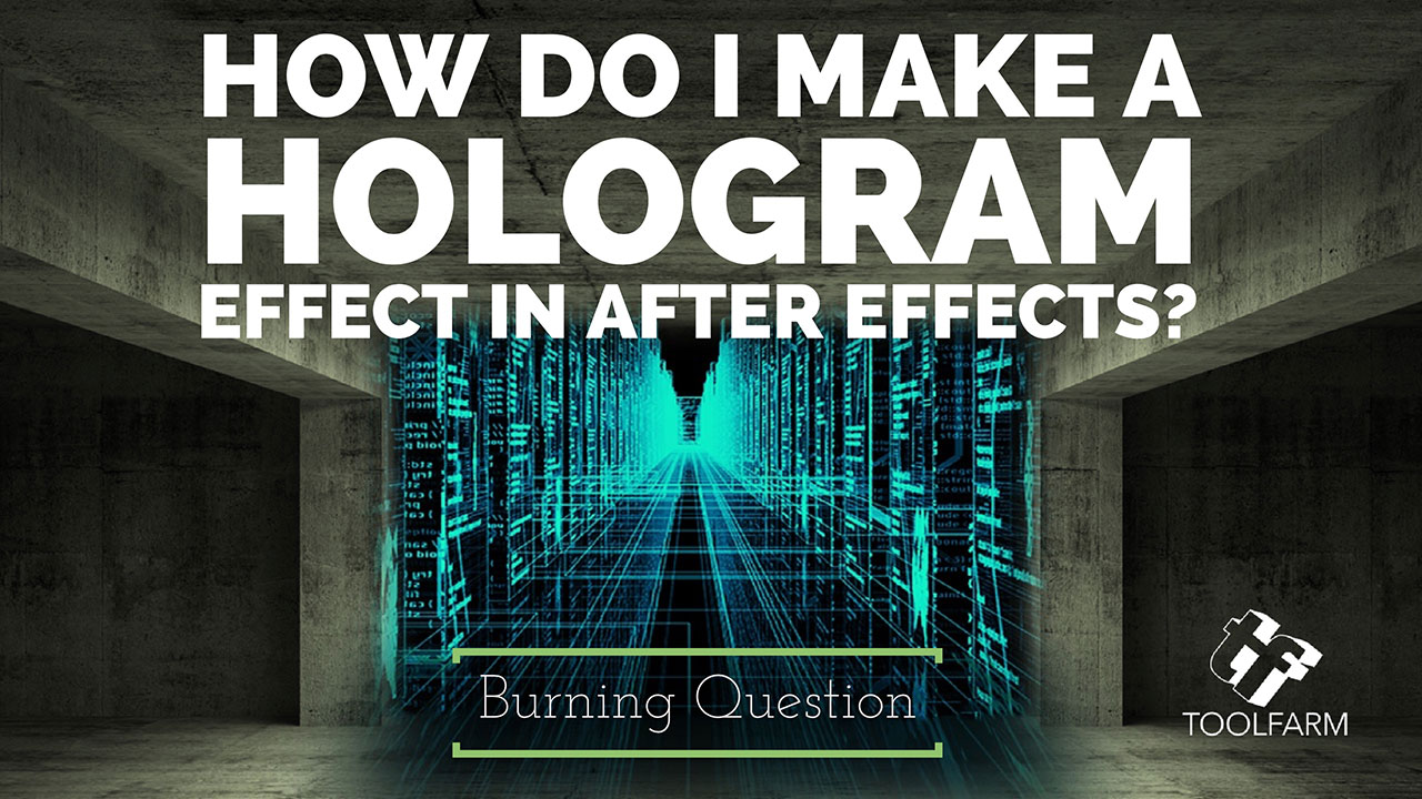 Burning Question: How Do I Make a Hologram Effect in After Effects?