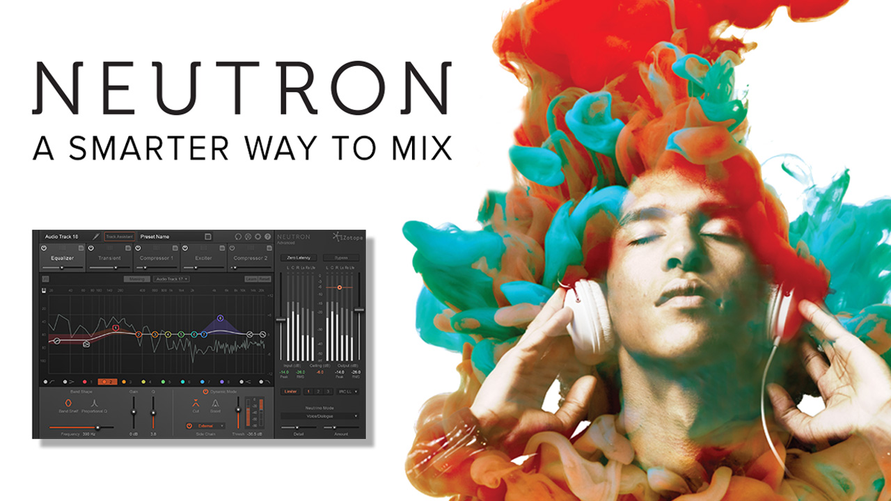 New: iZotope Neutron - Achieve Focus and Clarity in your