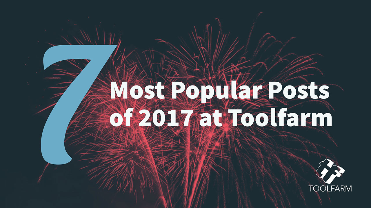 News: 7 of the Most Popular Posts of 2017 at Toolfarm