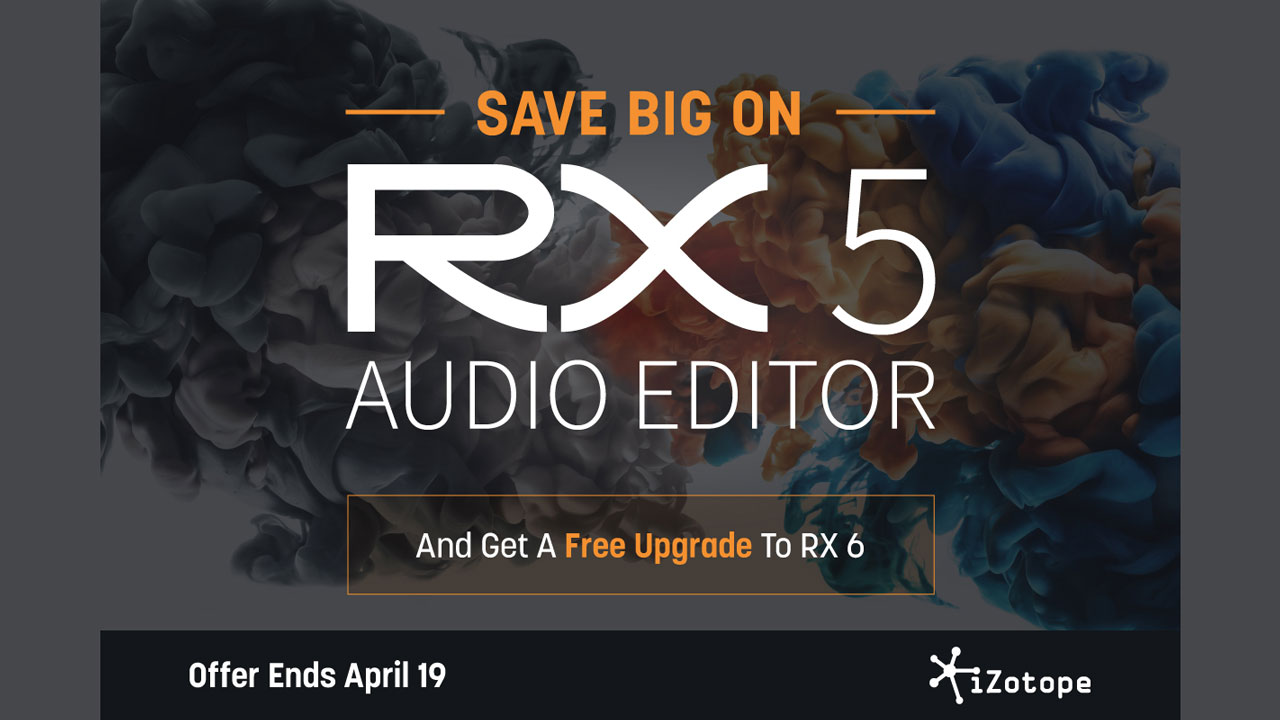 Sale: iZotope RX 5 - Save up to $500 Plus Free Upgrade to RX 6 Upon