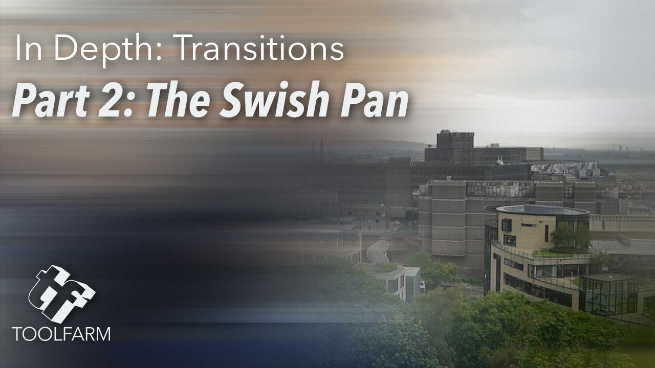 In Depth: Transitions, Part 2: The Swish Pan