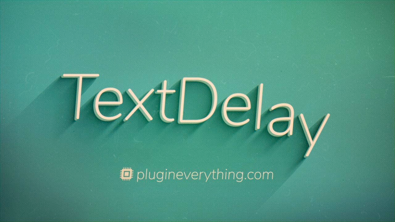 Plugin Everything TextDelay Quick Start Guide & In-Depth Tutorial
